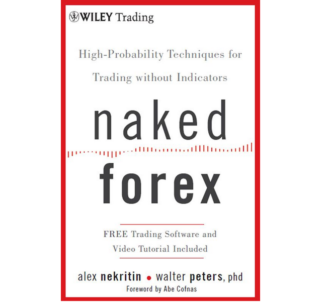 Naked Forex: High-Probability Techniques for Trading Without ...